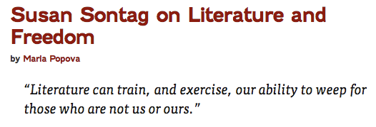 http://www.brainpickings.org/index.php/2013/10/22/susan-sontag-on-literature-and-freedom/